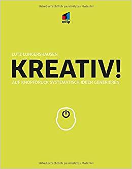 Kreativtechniken und -methoden praktisch und konkret